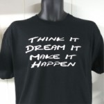 Think it, Dream It, Make it Happen